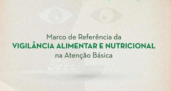 Marco de Referência da Vigilância Alimentar e Nutricional na Atenção Básica - biblioteca virtual enfermagem - cofen - coren