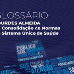 Glossário Lourdes Almeida da Consolidação de Normas do Sistema Único de Saúde